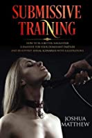 Submissive Training: How To Be A Better Naughtier Submissive For Your Dominant Partner and 30 Hottest Sexual Scenarios with Illustrations【洋書】 [並行輸入品]