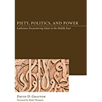 Piety, Politics, and Power: Lutherans Encountering Islam in the Middle East (English Edition)