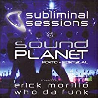 Subliminal Sessions at Sound Planet Portugal by Erick Morillo