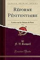 Réforme Pénitentiaire, Vol. 2: Lettres Sur Les Prisons de Paris (Classic Reprint)