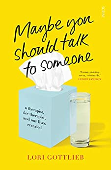 Maybe You Should Talk to Someone: a therapist, her therapist, and our lives revealed by [Gottlieb, Lori]