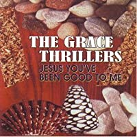 Jesus You've Been Good to Me by Grace Thrillers