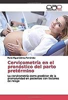 Cervicometría en el pronóstico del parto pretérmino: La cervicometría como predictor de la prematuridad en pacientes con factores de riesgo