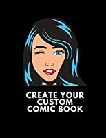 Create Your Custom Comic Book: Make Your Own Comic Book For Kids And Adults To Draw And Sketch Your Own Comics, Cartoons, Superheroes, Girls, Boys