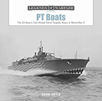 PT Boats: The US Navy's Fast Attack Patrol Torpedo Boats in World War II (Legends of Warfare: Naval)