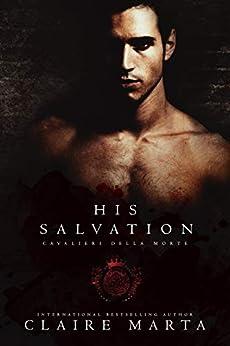 His Salvation (Cavalieri Della Morte Book 4) by [Marta, Claire]
