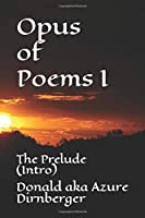Opus of Poems I: The Prelude (Intro)