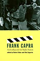 Frank Capra: Authorship and the Studio System (Culture and the Moving Image)