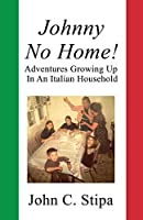 Johnny No Home: Adventures Growing Up In An Italian Household