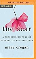 The Scar: A Personal History of Depression and Recovery