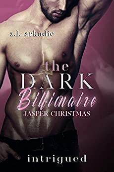 Intrigued (The Dark Billionaire Jasper Christmas Trilogy Book 1) by [Arkadie, Z.L.]