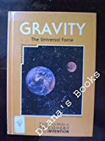 Gravity: The Universal Force (Encyclopedia of Discovery and Invention)