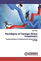 Paradigms of Foreign Direct Investment: Trends & Patterns in Infrastructure & Service Sector of India