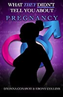 What THEY Didn't Tell You About Pregnancy (What They Didnt Tell You...)