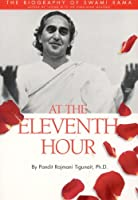 At the Eleventh Hour: The biography of Swami Rama by Pandit Rajmani Tigunait(2004-01-25)