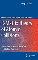 R-Matrix Theory of Atomic Collisions: Application to Atomic, Molecular and Optical Processes (Springer Series on Atomic, Optical, and Plasma Physics)