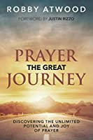 Prayer the Great Journey: Discovering the Unlimited Potential and Joy of Prayer