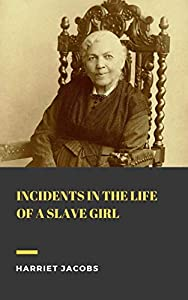 Incidents in the life of a slave girl (Annotated) (True Classics) (English Edition)