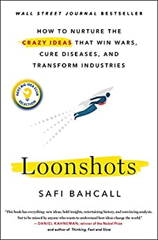 Loonshots: How to Nurture the Crazy Ideas That Win Wars, Cure Diseases, and Transform Industries by [Bahcall, Safi]