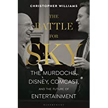 The Battle for Sky: The Murdochs, Disney, Comcast and the Future of Entertainment