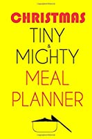 Christmas Tiny And Mighty Meal Planner: Track And Plan Your Meals Weekly (Christmas Food Planner | Journal | Log): 2019 Christmas monthly meal planner, Weekly Planner, Meal Prep And Planning Grocery List