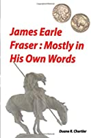 James Earle Fraser: Mostly in His Own Words