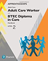 Apprenticeship Adult Care Worker and BTEC Diploma in Care Level 2 Handbook + ActiveBook