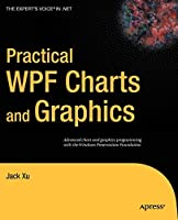 Practical WPF Charts and Graphics (Expert's Voice in .NET)