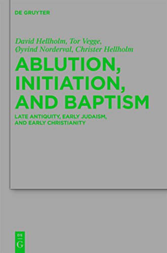 Ablution, Initiation, and Baptism: Late Antiquity, Early Judaism, and Early Christianity (Beihefte zur Zeitschrift für die neutestamentliche Wissenschaft Book 176) (English Edition)