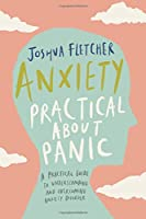 Anxiety: Practical about Panic: A Practical Guide to Understanding and Overcoming Anxiety Disorder【洋書】 [並行輸入品]