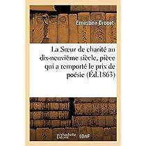 La Soeur de Charité Au Dix-Neuvième Siècle, Pièce Qui a Remporté Le Prix de Poésie Décerné (Litterature)