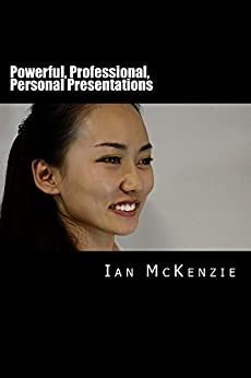 Powerful, Professional, Personal Presentations (Optimal Employability Book 1) by [McKenzie, Ian]