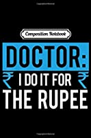 Composition Notebook: Doctor I Do It For The Rupee Unique Indian Doctors Gift  Journal/Notebook Blank Lined Ruled 6x9 100 Pages