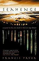 Seahenge: a quest for life and death in Bronze Age Britain by Francis Pryor(2010-10-04)