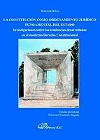 La Constitución como ordenamiento jurídico fundamental del Estado : investigaciones sobre las tendencias desarrolladas en el moderno derecho constitutcional