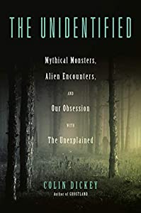 The Unidentified: Mythical Monsters, Alien Encounters, and Our Obsession with the Unexplained (English Edition)