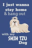 I Just Wanna Stay Home And Hang Out With My Shih Tzu Dog: For Shih Tzu Puppy Fans
