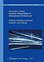 Dynamic Interpretation in International Criminal Law: Striking a Balance between Stability and Change