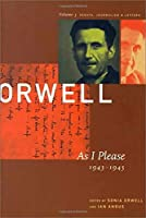 George Orwell: As I Please, 1943-1945 : The Collected Essays, Journalism & Letters (COLLECTED ESSAYS JOURNALISM AND LETTERS OF GEORGE ORWELL)