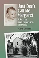 Just Don't Call Me Margaret: A journey from depression to divinity