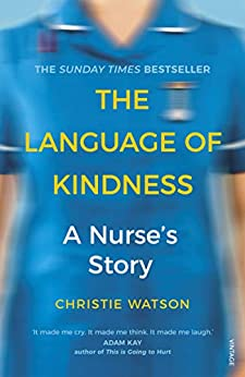 The Language of Kindness: A Nurse's Story by [Watson, Christie]