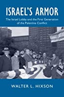 Israel's Armor: The Israel Lobby and the First Generation of the Palestine Conflict (Cambridge Studies in US Foreign Relations)