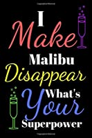 I make Malibu disappear what's your superpower: gifts for girls woman men and boys small lined paperbook notebook or journal