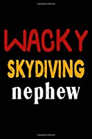 Wacky Skydiving Nephew: College Ruled Journal or Notebook (6x9 inches) with 120 pages