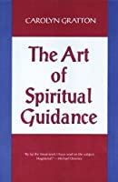 The Art of Spiritual Guidance: A Contemporary Approach to Growing in the Spirit