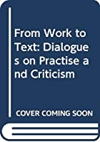 From Work to Text: Dialogues on Practise and Criticism