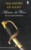 The Sword of Allah: Khalid Bin Al-Waleed, His Life and Campaigns