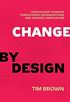 [Brown, Tim]のChange by Design: How Design Thinking Transforms Organizations and Inspires Innovation (English Edition)
