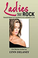 Ladies That Rock: Transformative Moments in a Woman's Life.