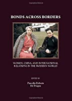 Bonds Across Borders: Women, China, and International Relations in the Modern World